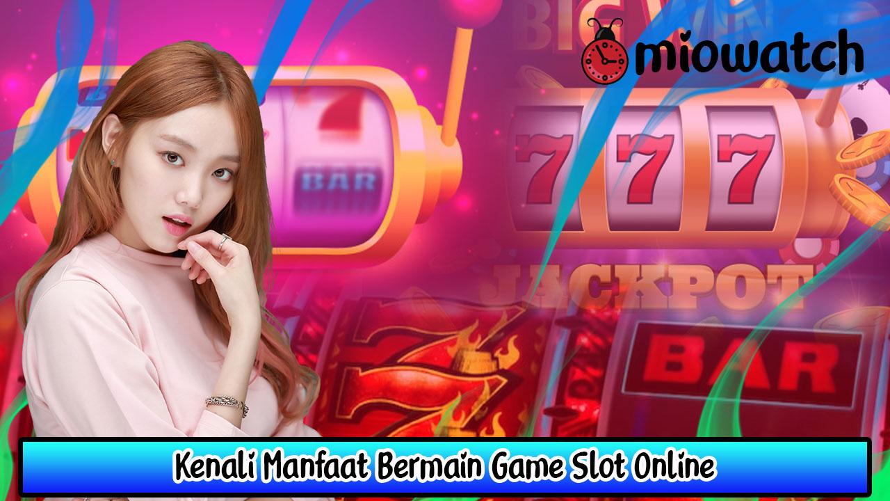 Kenali Manfaat Bermain Game Slot Online